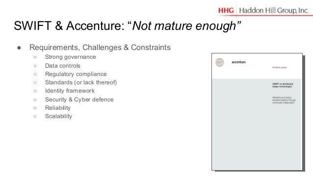 "SWIFT & Accenture: ""Not mature enough"" ● Requirements, Challenges & Constraints ○ Strong governance ○ Data controls ○ Regu..."