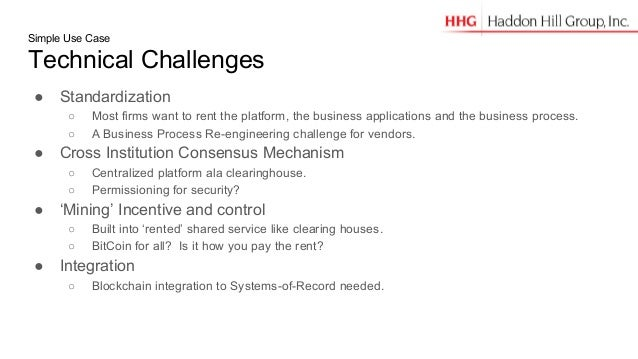 Simple Use Case Technical Challenges ● Standardization ○ Most firms want to rent the platform, the business applications a...