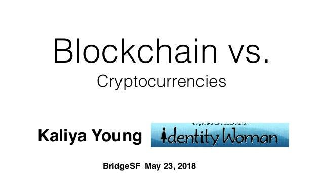 Blockchain vs. Cryptocurrencies Kaliya Young BridgeSF May 23, 2018