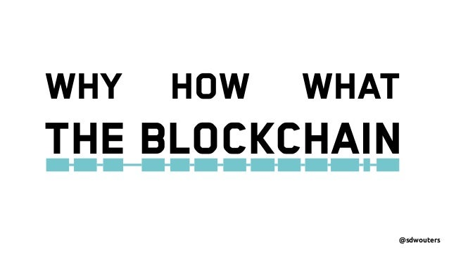 @sdwouters THE Blockchain WHY HOW WHAT