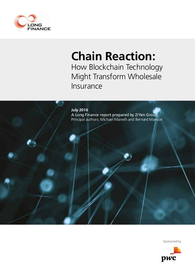 Chain Reaction: How Blockchain Technology Might Transform Wholesale Insurance July 2016 A Long Finance report prepared by ...