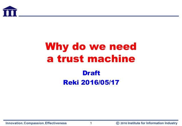 Why do we need a trust machine Draft Reki 2016/05/17 1
