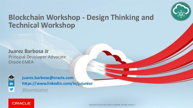 Copyright © 2018, Oracle and/or its affiliates. All rights reserved. | Blockchain Workshop - Design Thinking and Technical...