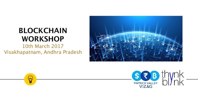 BLOCKCHAIN WORKSHOP 10th March 2017 Visakhapatnam, Andhra Pradesh