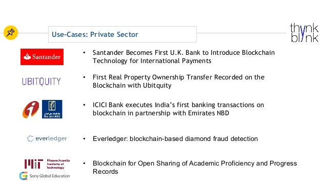 Use-Cases: Private Sector • First Real Property Ownership Transfer Recorded on the Blockchain with Ubitquity • ICICI Bank ...