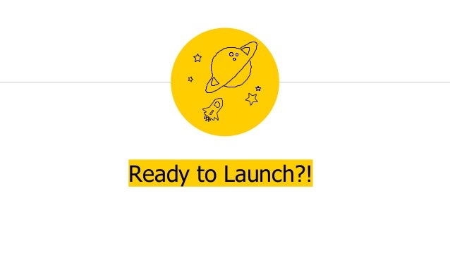 Ready to Launch?!