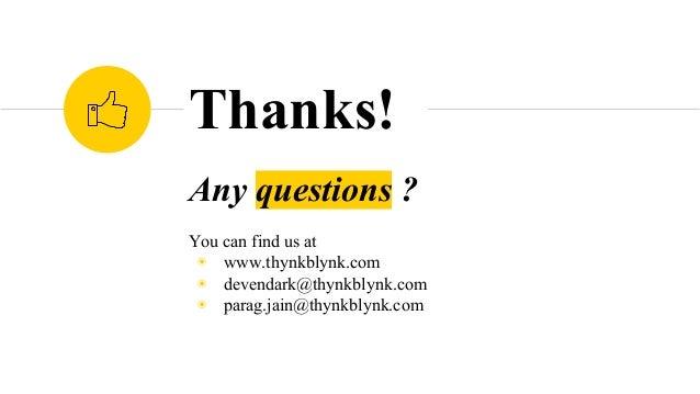 Any questions ? You can find us at ◉ www.thynkblynk.com ◉ devendark@thynkblynk.com ◉ parag.jain@thynkblynk.com Thanks!