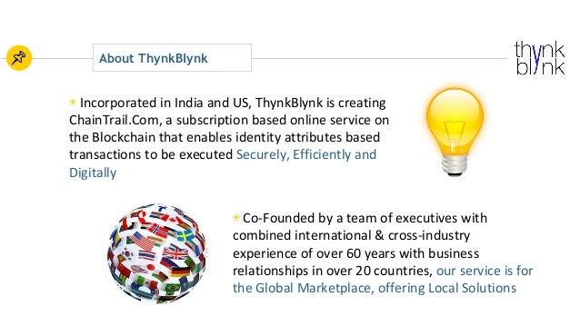 About ThynkBlynk ◉ IncorporatedinIndiaandUS,ThynkBlynkiscreating ChainTrail.Com,asubscriptionbasedonlineservi...