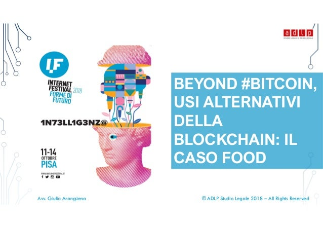 © ADLP Studio Legale 2018 – All Rights ReservedAvv. Giulia Arangüena BEYOND #BITCOIN, USI ALTERNATIVI DELLA BLOCKCHAIN: IL...