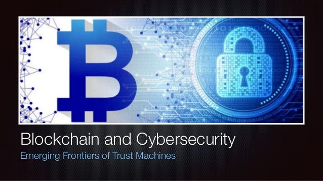Blockchain and Cybersecurity Emerging Frontiers of Trust Machines