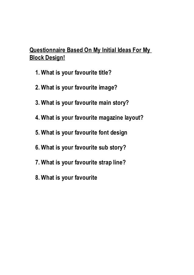 Questionnaire Based On My Initial Ideas For MyBlock Design!  1. What is your favourite title?  2. What is your favourite i...