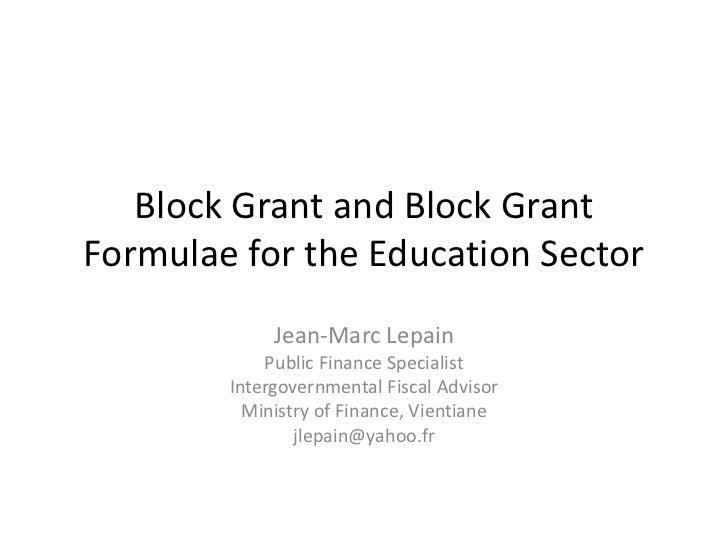 Block Grant and Block GrantFormulae for the Education Sector             Jean-Marc Lepain            Public Finance Specia...