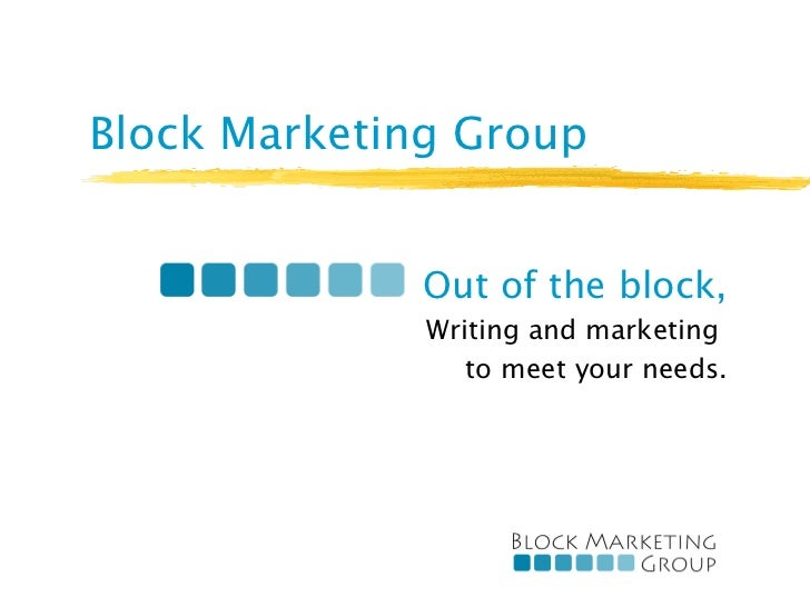 Block Marketing Group Out of the block, Writing and marketing  to meet your needs.