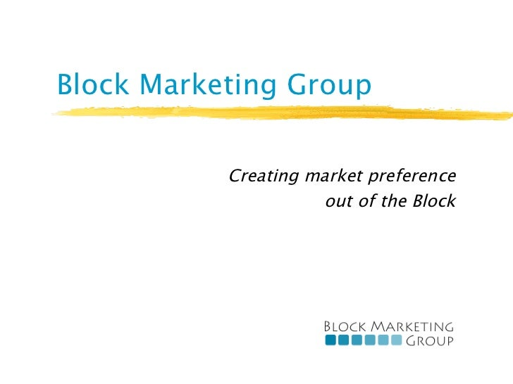 Block Marketing Group           Creating market preference                      out of the Block