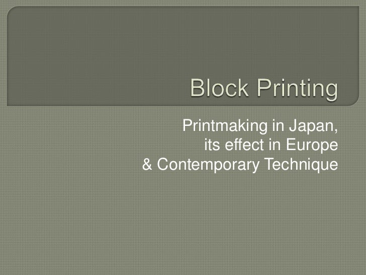 Block Printing<br />Printmaking in Japan, <br />its effect in Europe<br /> & Contemporary Technique<br />