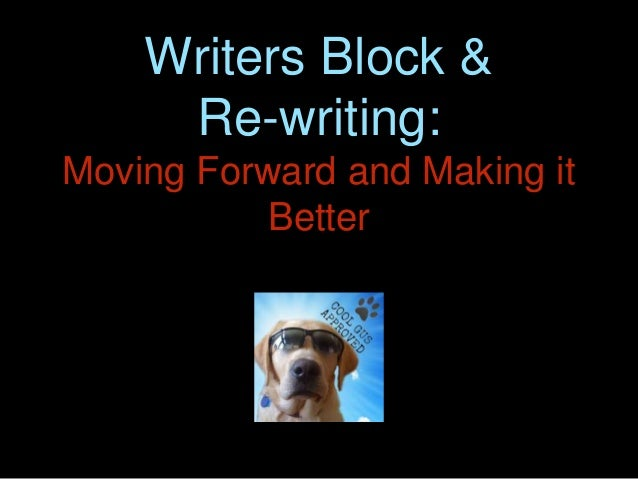 Writers Block & Re-writing: Moving Forward and Making it Better