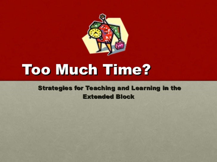 Too Much Time? Strategies for Teaching and Learning in the Extended Block