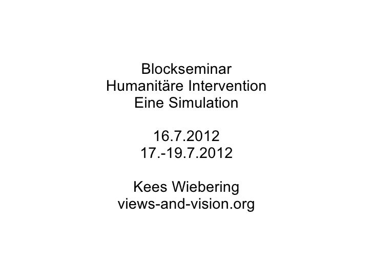 BlockseminarHumanitäre Intervention   Eine Simulation      16.7.2012    17.-19.7.2012    Kees Wiebering views-and-vision.org