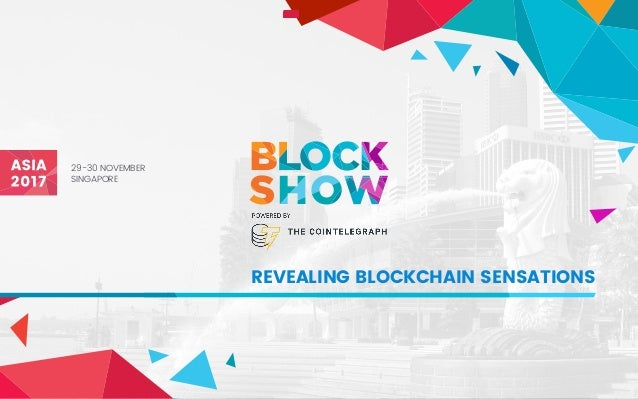 REVEALING BLOCKCHAIN SENSATIONS 29-30 NOVEMBER SINGAPORE
