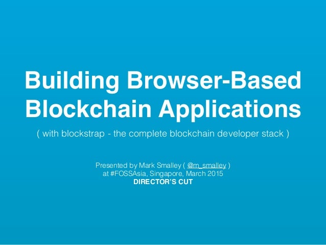 Building Browser-Based Blockchain Applications ( with blockstrap - the complete blockchain developer stack ) ! ! Presented...