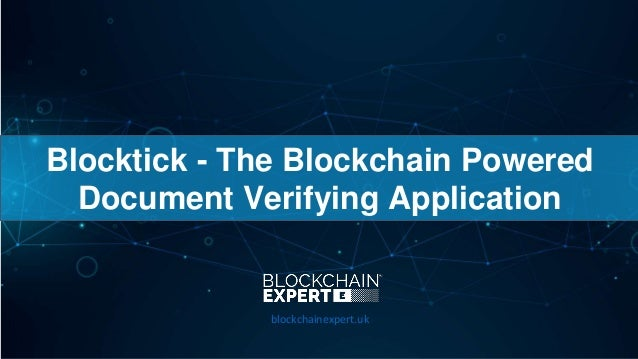 Blocktick - The Blockchain Powered Document Verifying Application blockchainexpert.uk