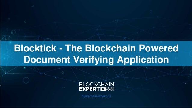 Blocktick - The Blockchain Powered Document Verifying Application blockchainexpert.uk