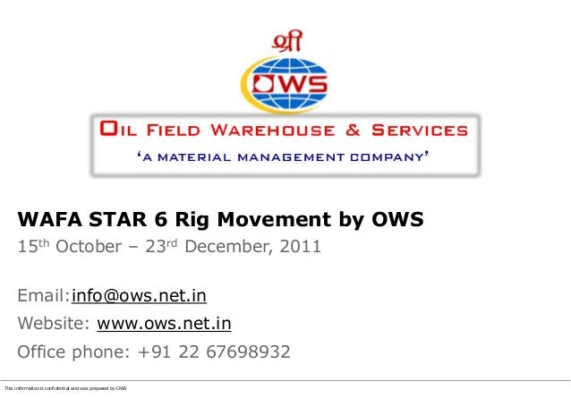 This information is confidential and was prepared by OWSWAFA STAR 6 Rig Movement by OWS15th October – 23rd December, 2011E...