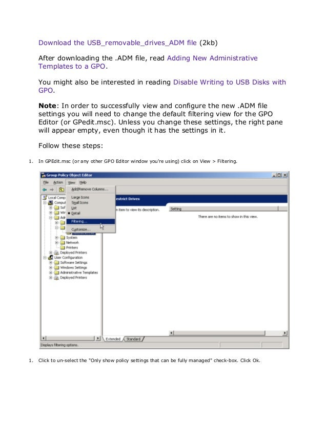 Download the USB_removable_drives_ADM file (2kb) After downloading the .ADM file, read Adding New Administrative Templates...