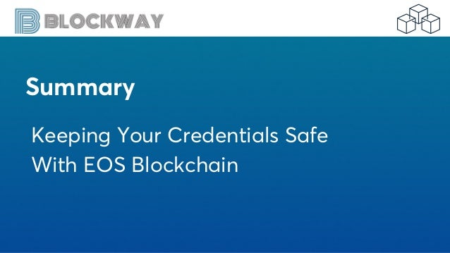Summary Keeping Your Credentials Safe With EOS Blockchain