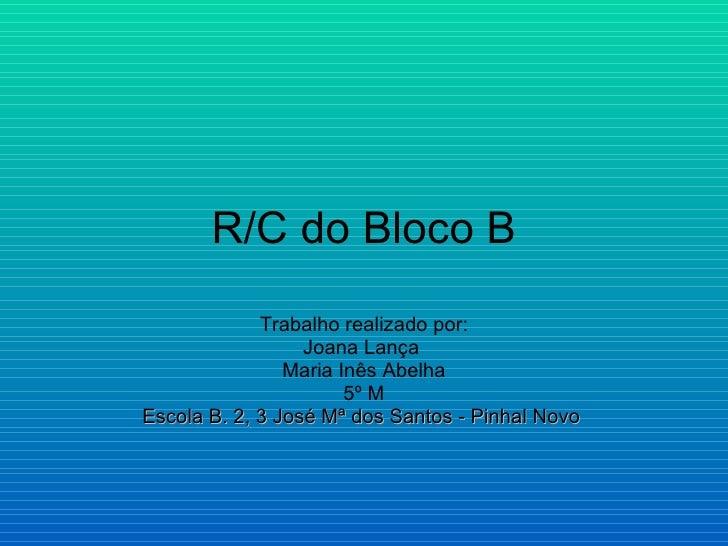 R/C do Bloco B              Trabalho realizado por:                   Joana Lança                 Maria Inês Abelha       ...