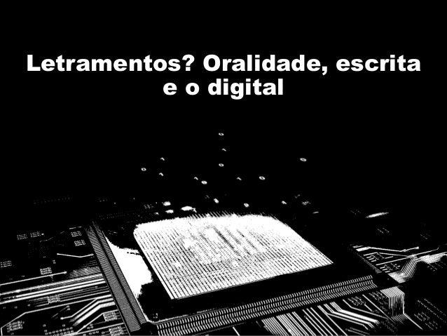 Letramentos? Oralidade, escrita e o digital