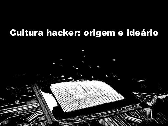 Cultura hacker: origem e ideário