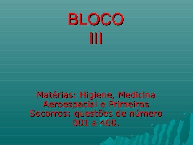 BLOCOBLOCO IIIIII Matérias: Higiene, MedicinaMatérias: Higiene, Medicina Aeroespacial e PrimeirosAeroespacial e Primeiros ...