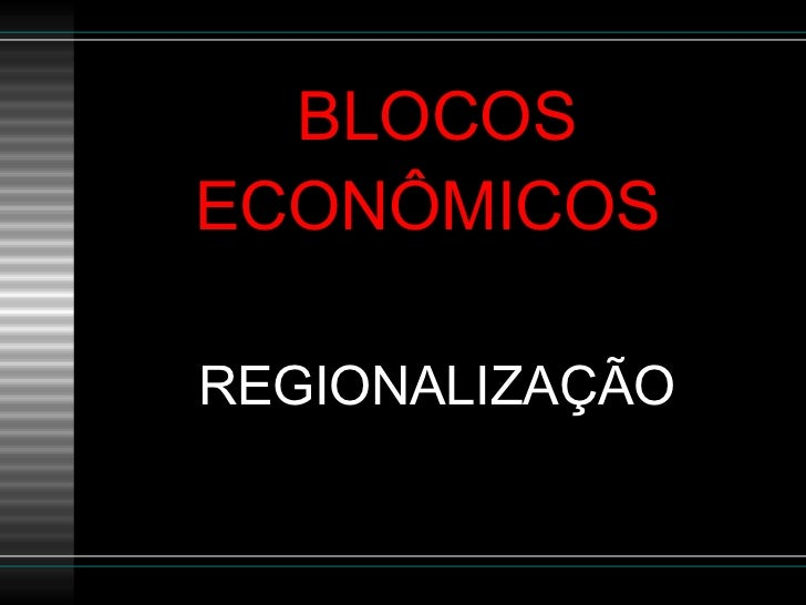 BLOCOS ECONÔMICOS  REGIONALIZAÇÃO