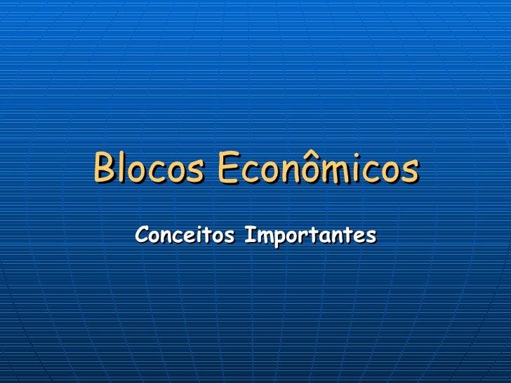 Blocos Econômicos Conceitos Importantes