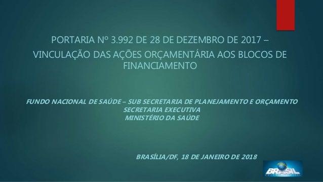 PORTARIA Nº 3.992 DE 28 DE DEZEMBRO DE 2017 – VINCULAÇÃO DAS AÇÕES ORÇAMENTÁRIA AOS BLOCOS DE FINANCIAMENTO FUNDO NACIONAL...