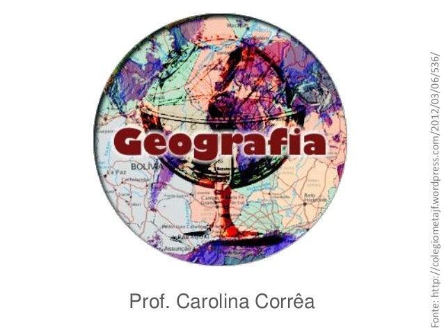 Fonte: http://colegiometajf.wordpress.com/2012/03/06/536/  Prof. Carolina Corrêa