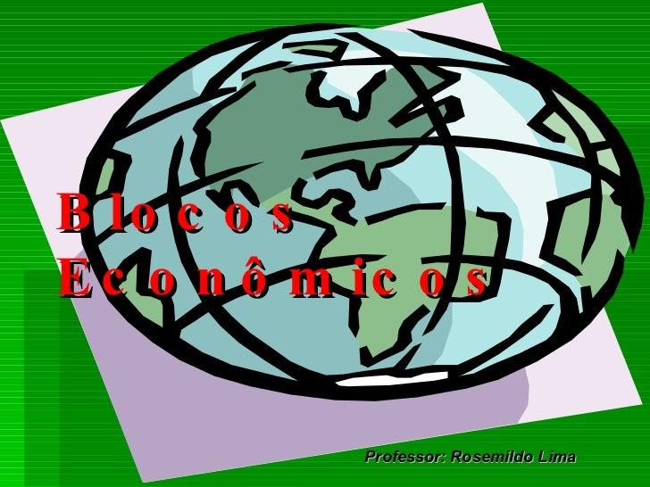 Blocos Econômicos Professor: Rosemildo Lima