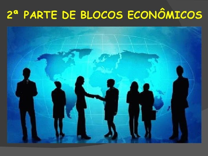 2ª PARTE DE BLOCOS ECONÔMICOS