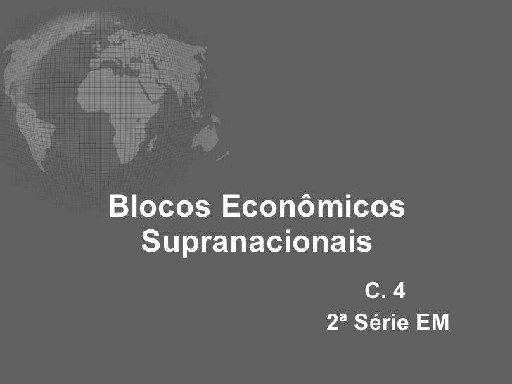 Blocos Econômicos Supranacionais C. 4  2ª Série EM