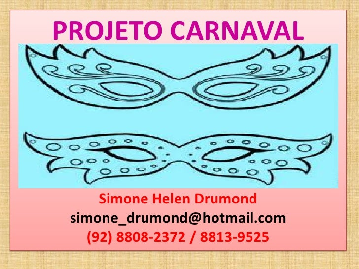 PROJETO CARNAVAL     Simone Helen Drumond simone_drumond@hotmail.com   (92) 8808-2372 / 8813-9525