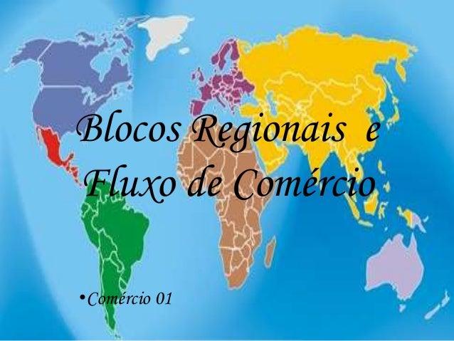Blocos Regionais e Fluxo de Comércio •Comércio 01