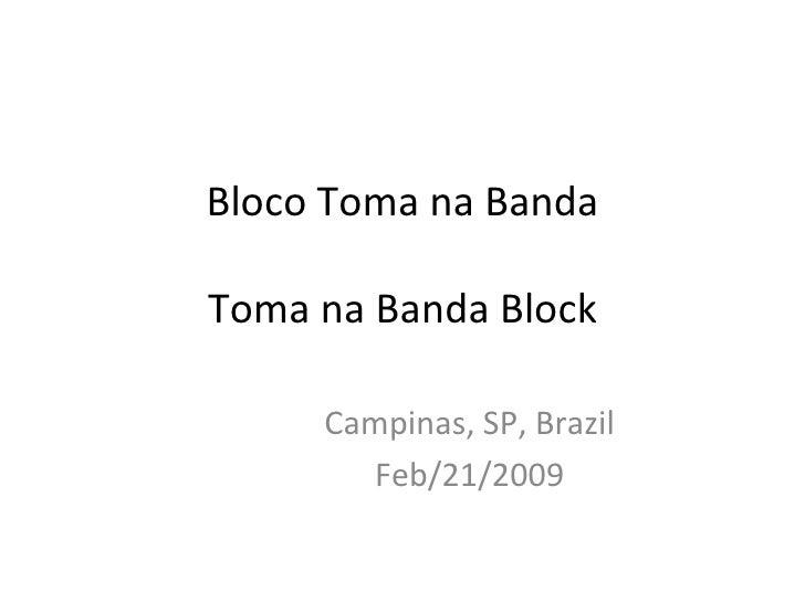 Bloco Toma na Banda Toma na Banda Block Campinas, SP, Brazil Feb/21/2009