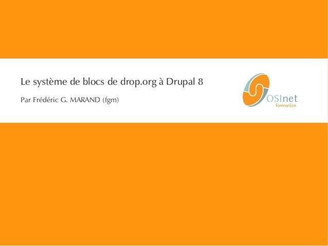 Le système de blocs de drop.org à Drupal 8 Par Frédéric G. MARAND (fgm)