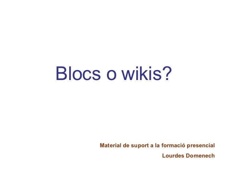 Blocs o wikis? Material de suport a la formació presencial Lourdes Domenech