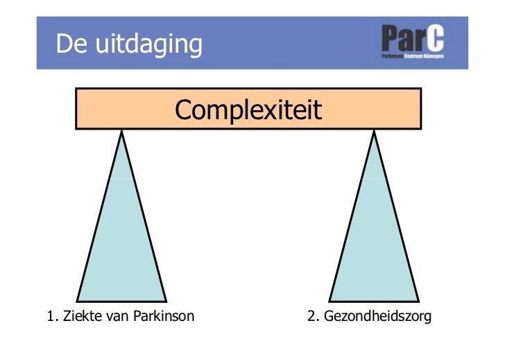 De uitdaging                     Complexiteit     1. Ziekte van Parkinson      2. Gezondheidszorg