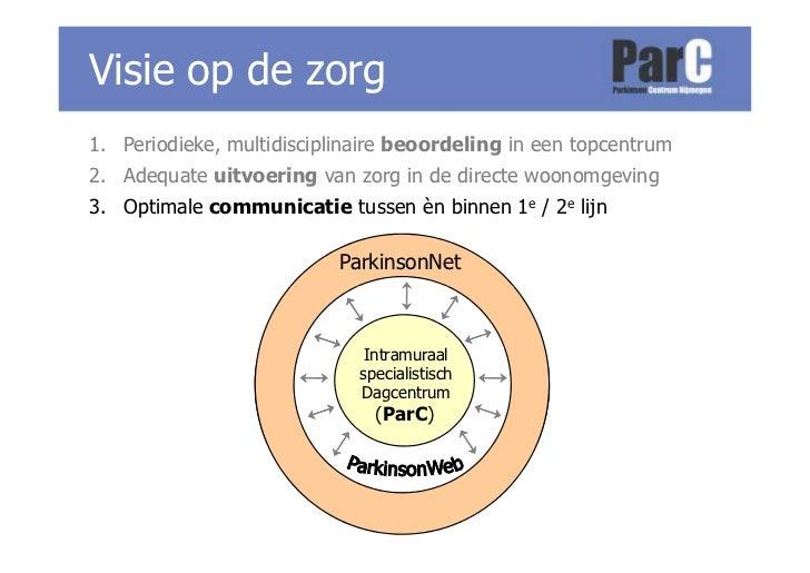 Visie op de zorg 1. Periodieke, multidisciplinaire beoordeling in een topcentrum 2. Adequate uitvoering van zorg in de dir...