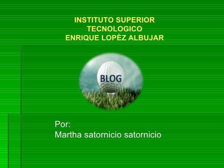 INSTITUTO SUPERIOR        TECNOLOGICO   ENRIQUE LOPÈZ ALBUJAR     Por: Martha satornicio satornicio
