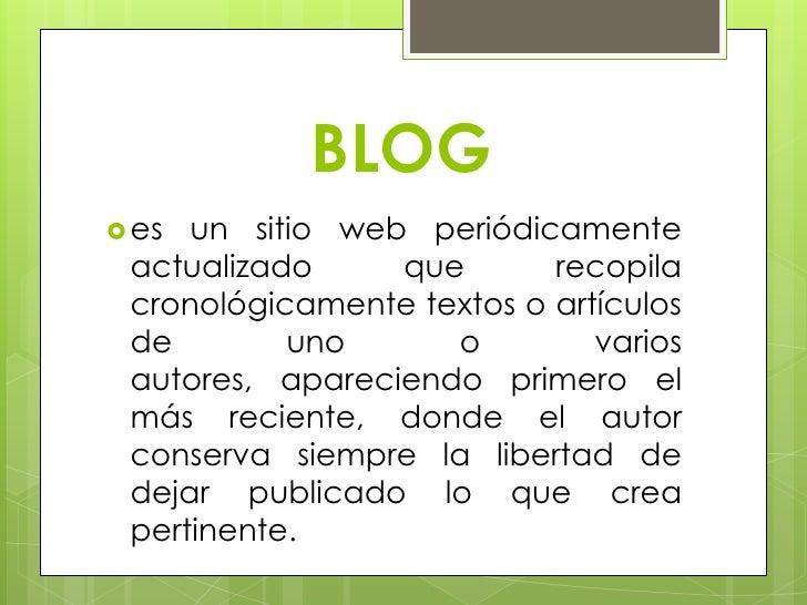 BLOG es un sitio web periódicamente actualizado     que       recopila cronológicamente textos o artículos de        uno ...