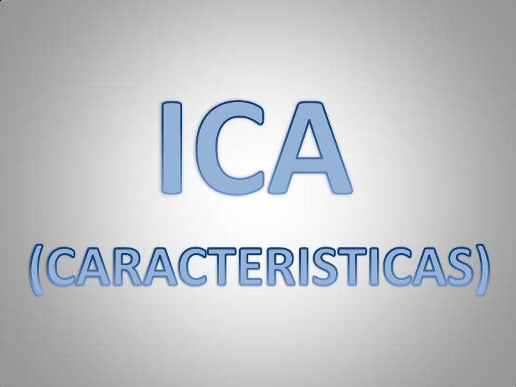 ICA<br />(CARACTERISTICAS)<br />